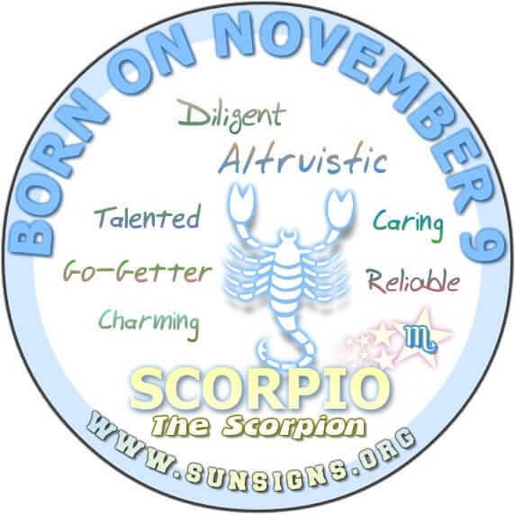IF YOUR BIRTHDAY IS NOVEMBER 9, chances are you are a Scorpio who shies away from attention instead of seeking it.