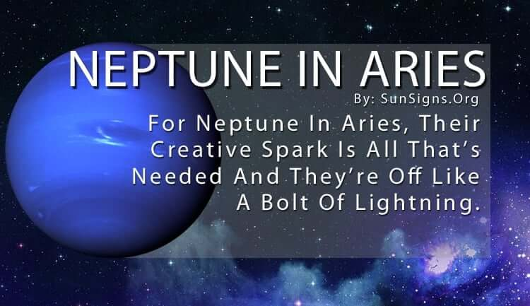 Neptune In Aries. For Neptune In Aries, Their Creative Spark Is All That's Needed And They're Off Like A Bolt Of Lightning.