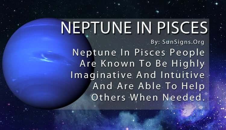 Neptune In Pisces. Neptune In Pisces People Are Known To Be Highly Imaginative And Intuitive And Are Able To Help Others When Needed.