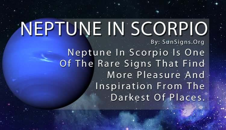 Neptune In Scorpio. Neptune In Scorpio Is One Of The Rare Signs That Find More Pleasure And Inspiration From The Darkest Of Places.