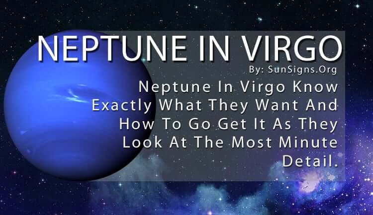 Neptune In Virgo. Neptune In Virgo Know Exactly What They Want And How To Go Get It As They Look At The Most Minute Detail.