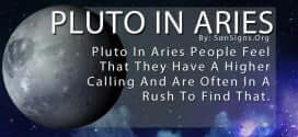 Pluto In Aries People Feel That They Have A Higher Calling And Are Often In A Rush To Find That.