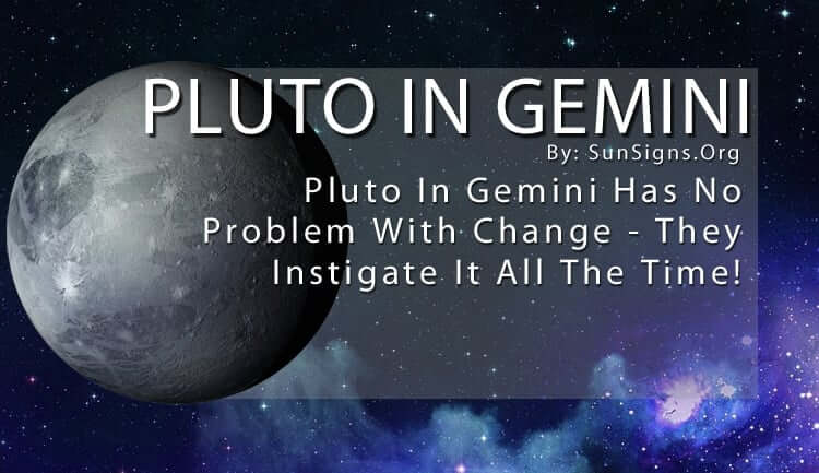 Pluto In Gemini Has No Problem With Change They Instigate It All The Time!