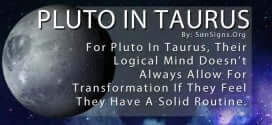 For Pluto In Taurus, Their Logical Mind Doesn't Always Allow For Transformation If They Feel They Have A Solid Routine.