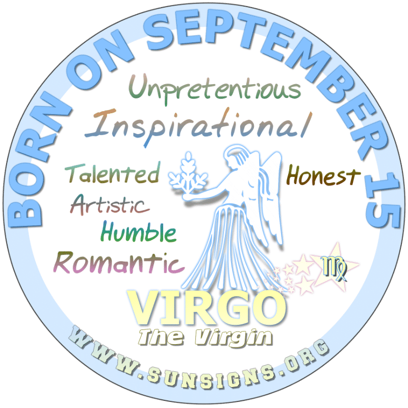 IF YOUR BIRTHDATE IS ON September 15th, you could be a Virgo who loves food but need to watch your calories. Highly creative, you are also gifted with some artistic qualities. However, you are down to earth and loyal to those you love.