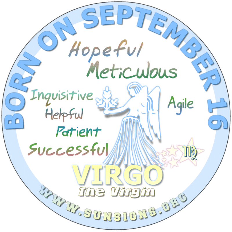 FOR THOSE BORN ON September 16th, it's likely that you are a stickler for things being done the right way. You have dreams and it is possible that you worry too much. Virgos born today are usually found in social work or in a profession that helps people.