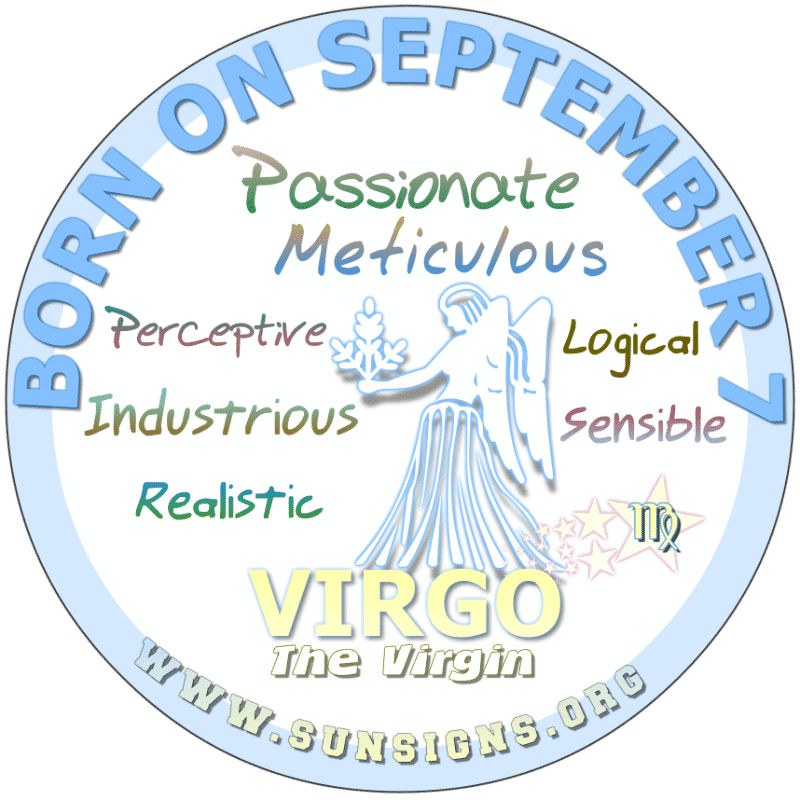 IF YOU ARE BORN ON September 7th, you are a Virgo who is extremely active. It could be hard for you to chill or to take time for yourself. You brain sometimes goes into overload. However, your birthdate astrology suggests that you are grounded individuals who are conscientious and have tremendous potential for success.