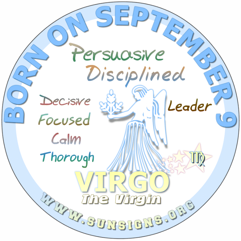 IF YOUR BIRTHDATE IS September 9th, then likely you are an expressive individual who is capable of organizing many things. You are multi-talented, Virgo. You have love for your family but maybe you guys are not as close as you once were.