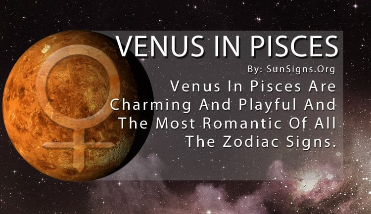 Venus In Pisces Venus In Pisces Are Charming And Playful And The Most Romantic Of All The Zodiac Signs.