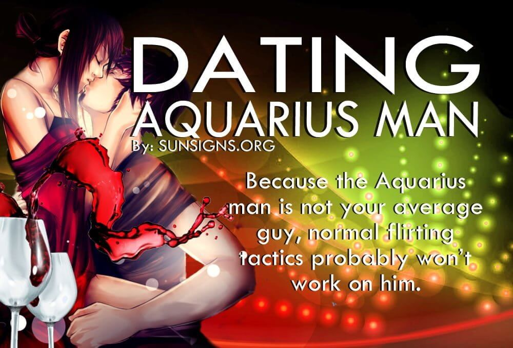 Dating An Aquarius Man. Because the Aquarius man is not your average guy, normal flirting tactics probably won't work on him.