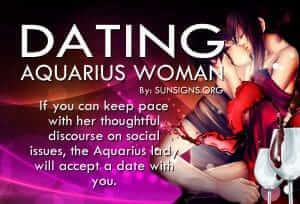 Dating An Aquarius Woman. If you can keep pace with her thoughtful discourse on social issues, the Aquarius lady will accept a date with you.
