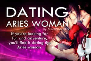 Dating An Aries Woman. If you're looking for fun and adventure, you'll find it dating the Aries woman.