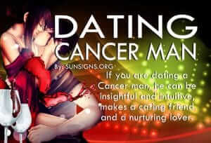 Dating A Cancer Man. If you are dating a Cancer man, he can be insightful and intuitive, makes a caring friend and a nurturing lover.