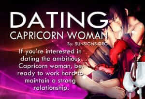 Dating A Capricorn Woman. If you're interested in dating the ambitious Capricorn woman, be ready to work hard to maintain a strong relationship.
