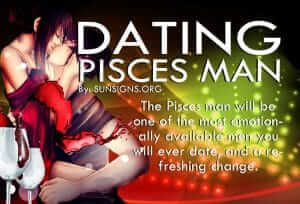 Dating A Pisces Man. The Pisces man will be one of the most emotionally available men you will ever date and a refreshing change.