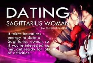 Dating A Sagittarius Woman. It takes boundless energy to date a Sagittarius woman, so if you're interested in her, get ready for lots of activities!