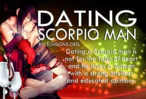 Dating A Scorpio Man. Dating a Scorpio man is not for the faint of heart and he loves a woman with a strong intellect and educated opinions.