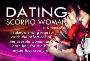 Dating A Scorpio Woman. It takes a strong man to catch the affections of the Scorpio woman and date her, for she is a mysterious creature.