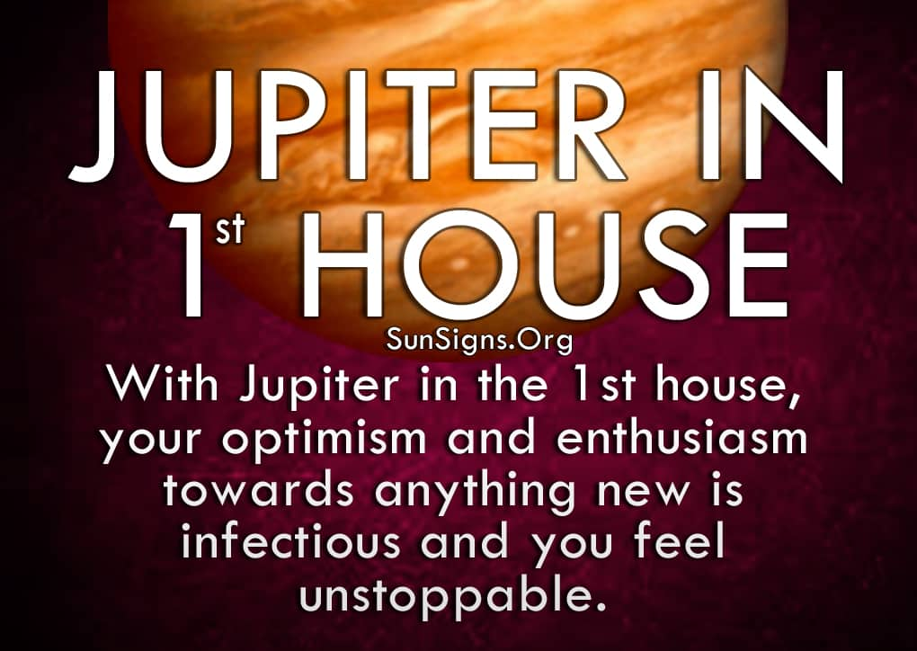 Jupiter In 1st House. With Jupiter in the 1st house, your optimism and enthusiasm towards anything new is infectious and you feel unstoppable.