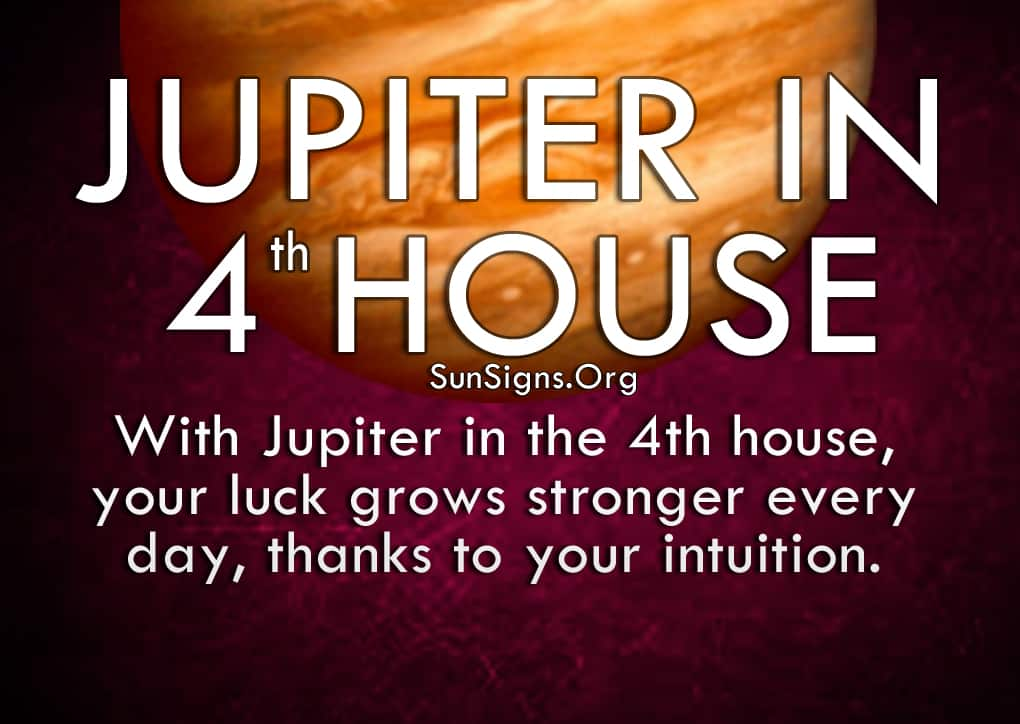 Jupiter In 4th House. With Jupiter in the 4th house, your luck grows stronger every day, thanks to your intuition.