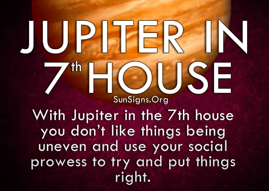 Jupiter In 7th House. With Jupiter in the 7th house you don't like things being uneven and use your social prowess to try and put things right.