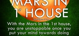 With the Mars in the 1st house, you are unstoppable once you put your mind towards doing something.