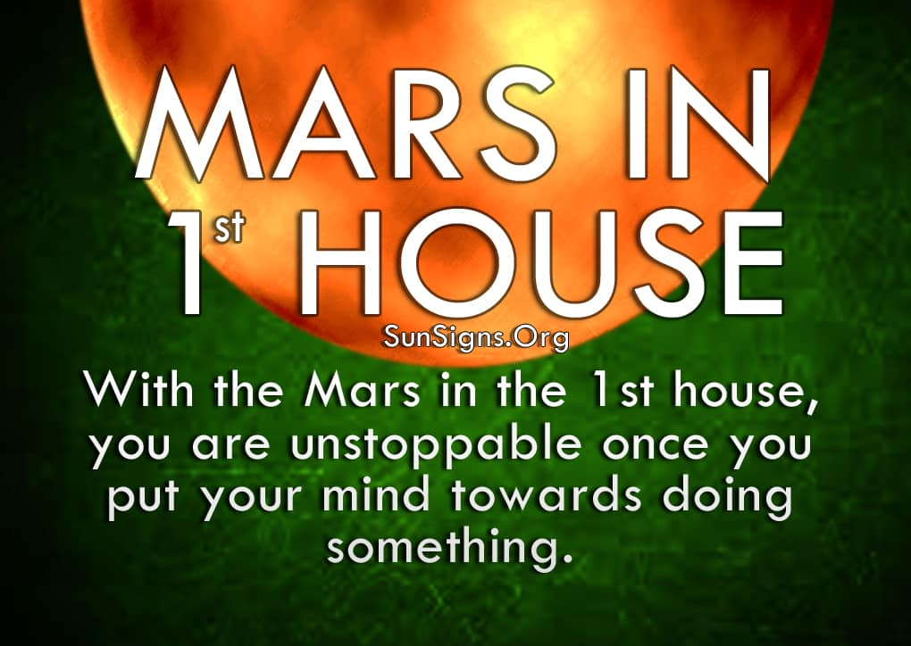 Mercury In 1st House. With the Mars in the 1st house, you are unstoppable once you put your mind towards doing something.