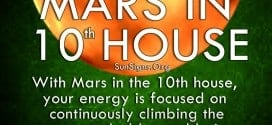 With Mars in the 10th house, your energy is focused on continuously climbing the corporate ladder and being successful.