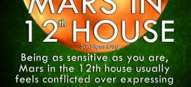 Being as sensitive as you are, Mars in the 12th house usually feels conflicted over expressing emotion.