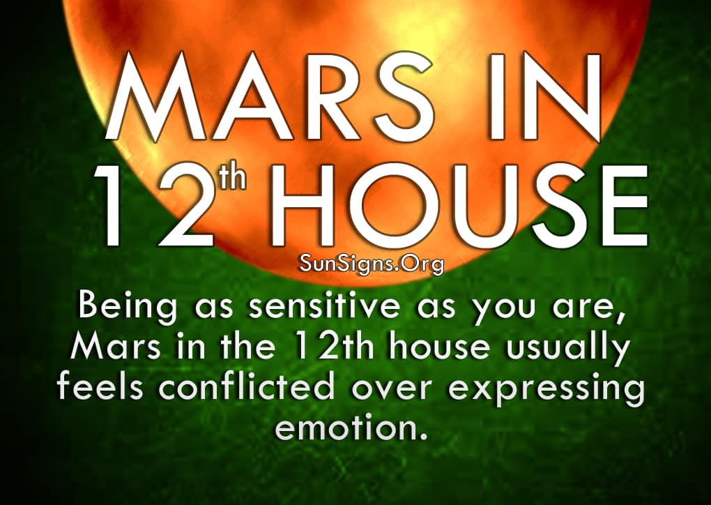 Mars In 12th House. Being as sensitive as you are, Mars in the 12th house usually feels conflicted over expressing emotion.
