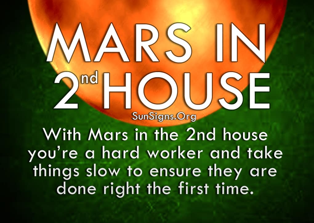 Mars In 2nd House. With Mars in the 2nd house you're a hard worker and take things slow to ensure they are done right the first time.