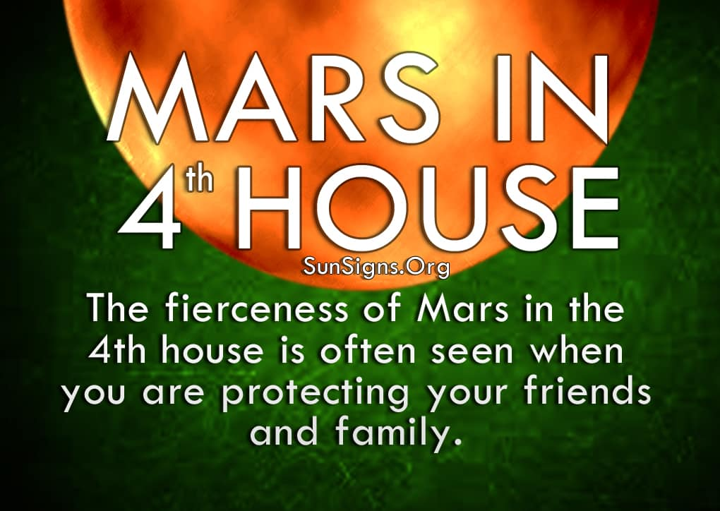 Mars In 4th House. The fierceness of Mars in the 4th house is often seen when you are protecting your friends and family.