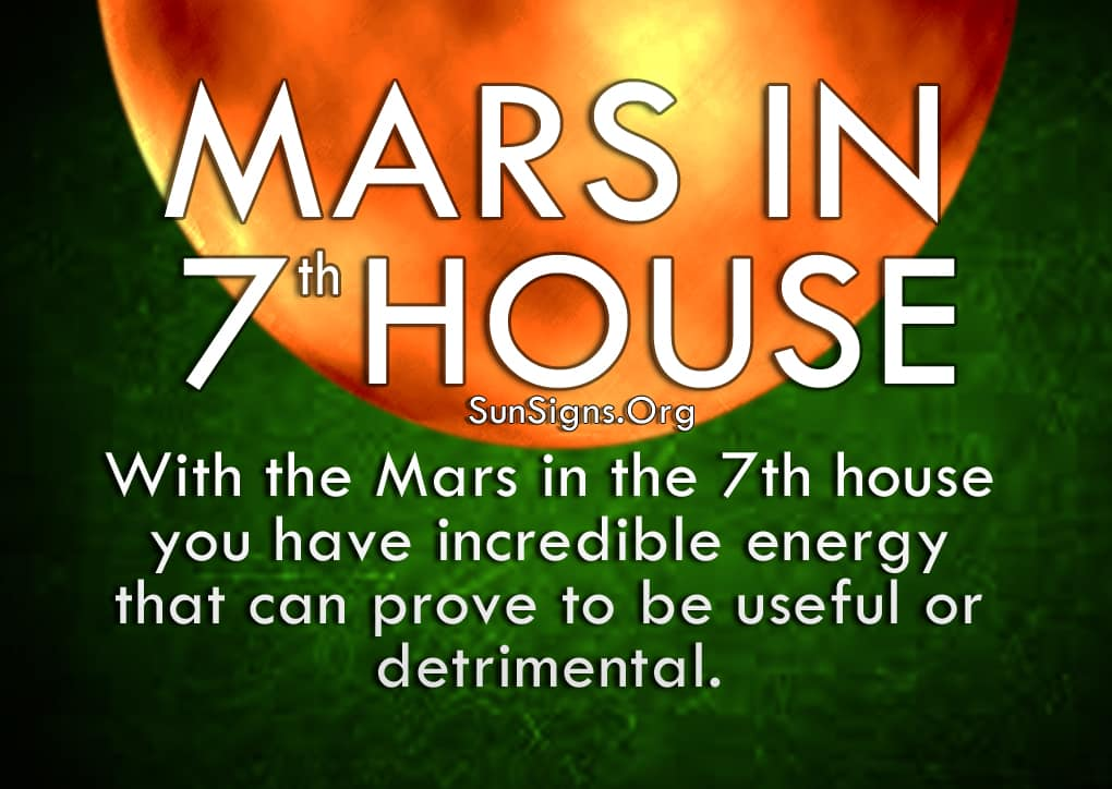 Mars In 7th House. With the Mars in the 7th house you have incredible energy that can prove to be useful or detrimental.