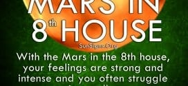 With the Mars in the 8th house, your feelings are strong and intense and you often struggle internally.