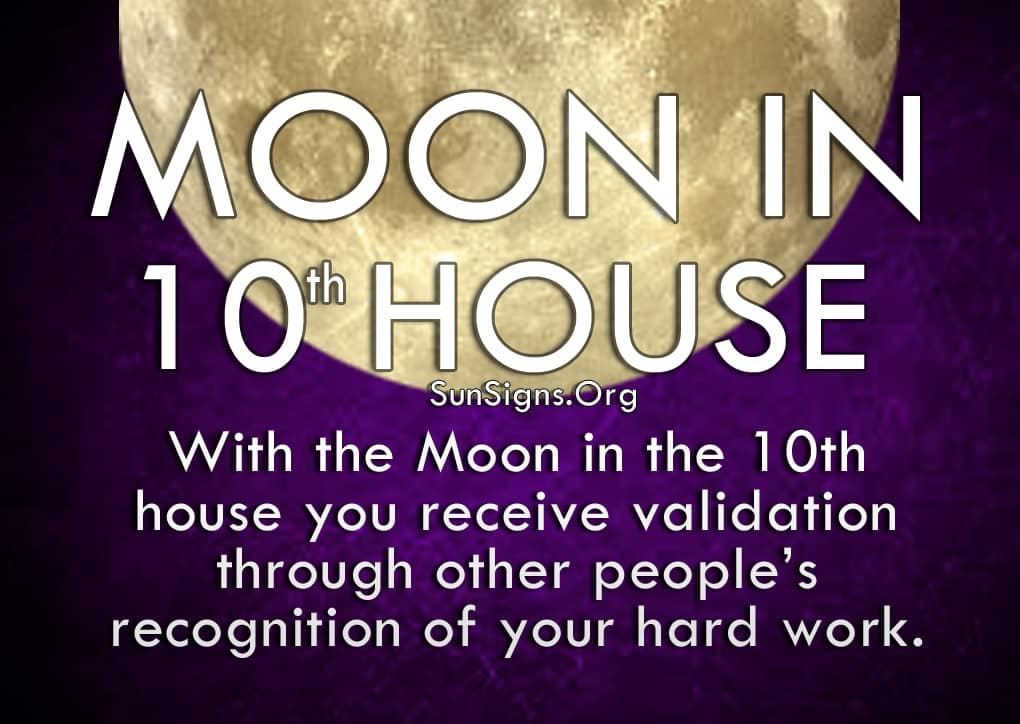 Moon In 10th House. With the Moon in the 10th house you receive validation through other people's recognition of your hard work.