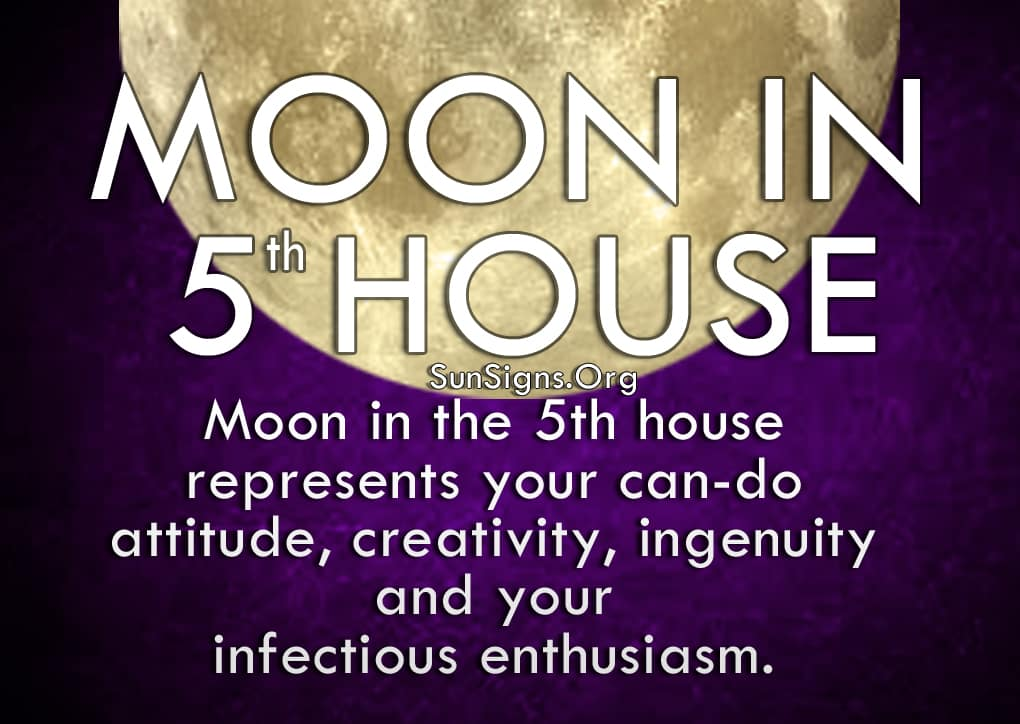 Moon In 5th House. Moon in the 5th house represents your can-do attitude, creativity, ingenuity and your infectious enthusiasm.