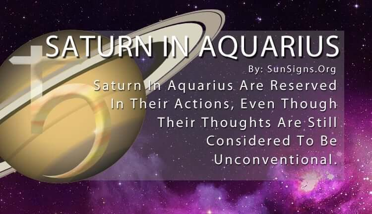Saturn In Aquarius. Saturn In Aquarius Are Reserved In Their Actions, Even Though Their Thoughts Are Still Considered To Be Unconventional.