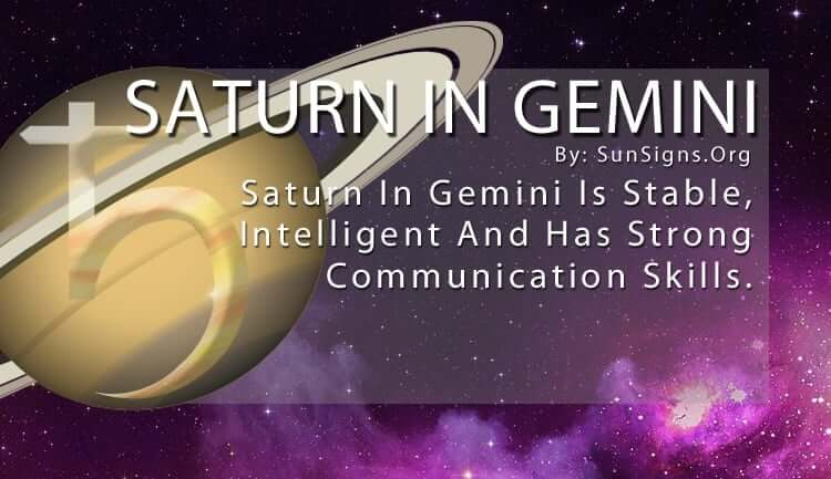 Saturn In Gemini. Saturn In Gemini Is Stable, Intelligent And Has Strong Communication Skills.
