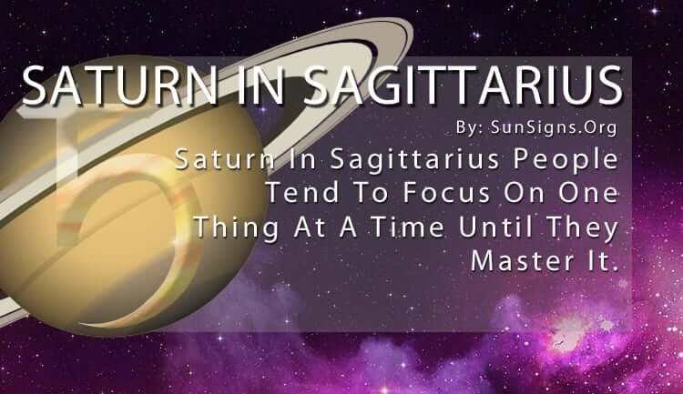 Saturn In Sagittarius.Saturn In Sagittarius People Tend To Focus On One Thing At A Time Until They Master It.