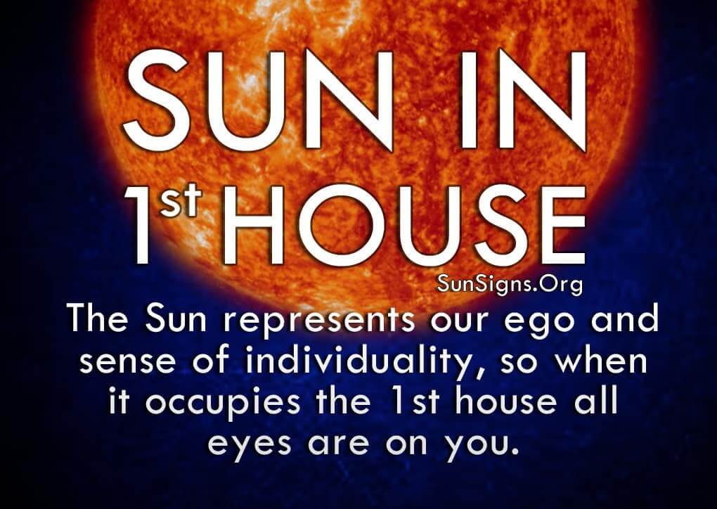 Sun In 1st House. The Sun represents our ego and sense of individuality, so when it occupies the 1st house all eyes are on you.