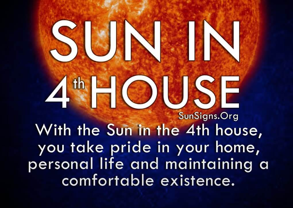 Sun In 4th House. With the Sun in the 4th house, you take pride in your home, personal life and maintaining a comfortable existence.