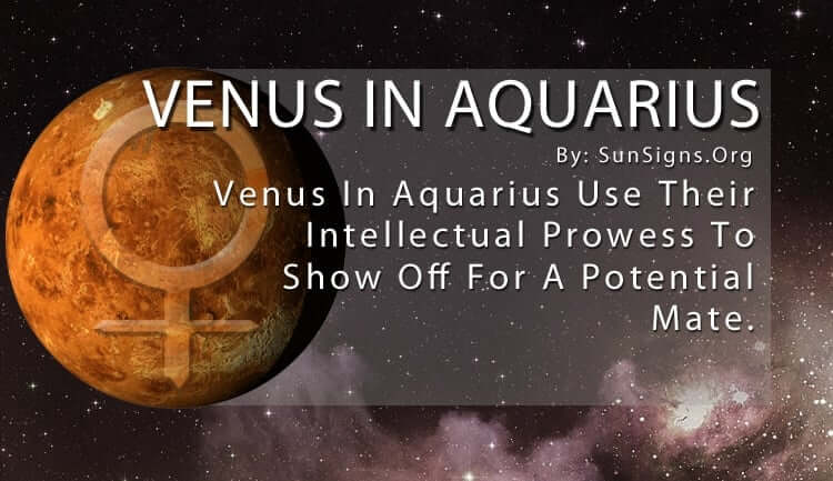 Venus In Aquarius. Venus In Aquarius Use Their Intellectual Prowess To Show Off For A Potential Mate.