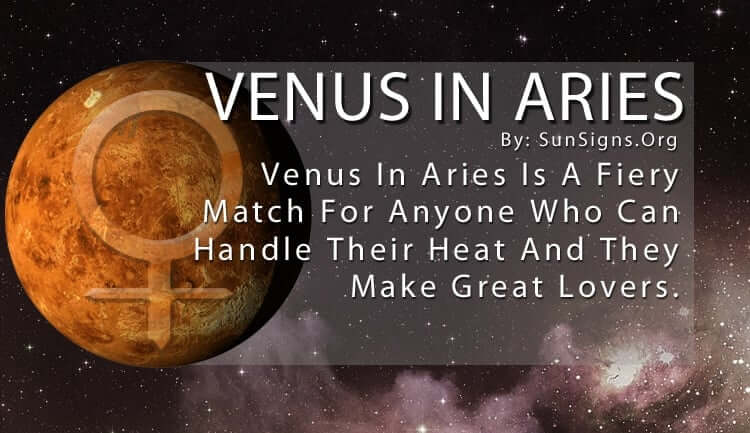 Venus In Aries. Venus In Aries Is A Fiery Match For Anyone Who Can Handle Their Heat And They Make Great Lovers.