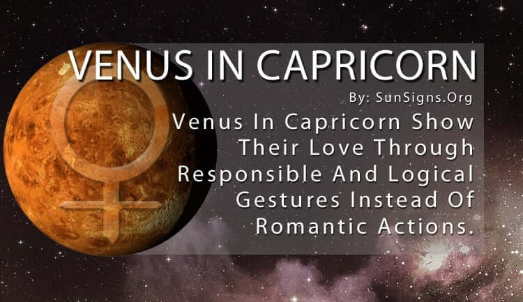 Venus In Capricorn. Venus In Capricorn Show Their Love Through Responsible And Logical Gestures Instead Of Romantic Actions.