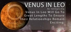 Venus In Leo. Venus In Leo Will Go To Great Lengths To Ensure Their Relationships Remain Exciting.