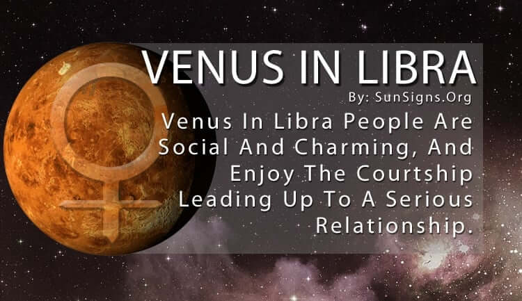 Venus In Libra. Venus In Libra People Are Social And Charming, And Enjoy The Courtship Leading Up To A Serious Relationship.