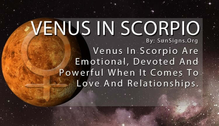 Venus In Scorpio. Venus In Scorpio Are Emotional, Devoted And Powerful When It Comes To Love And Relationships.