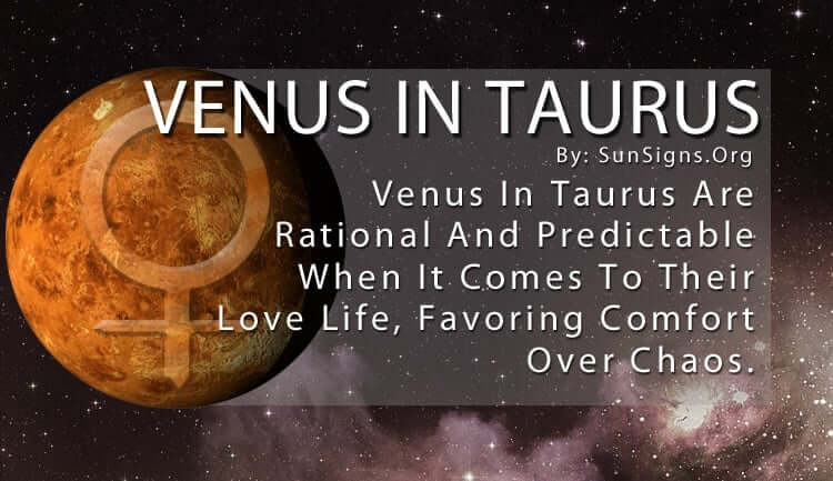 Venus In Taurus. Venus In Taurus Are Rational And Predictable When It Comes To Their Love Life, Favoring Comfort Over Chaos.