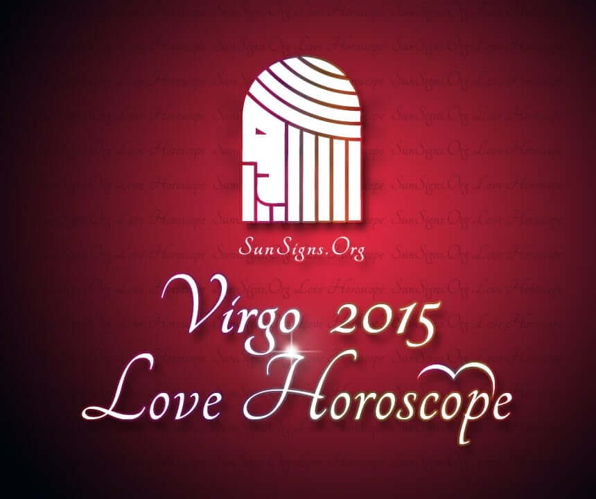 Virgo Love Horoscope 2015 predicts an exhilarating year for love and relationships for people born under this sun sign.