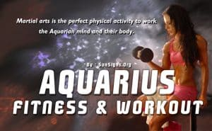 Martial arts is the perfect activity to work the Aquarian mind and body.